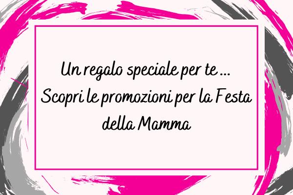 Due promozioni speciali per la Festa della Mamma